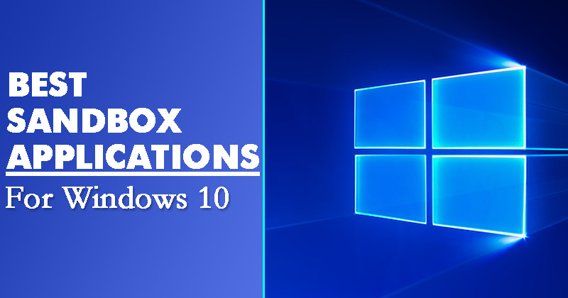 10 of the Best Sandbox Applications for Windows 10