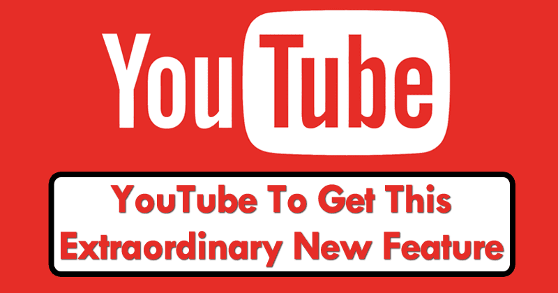 YouTube Is About To Get This Extraordinary New Feature