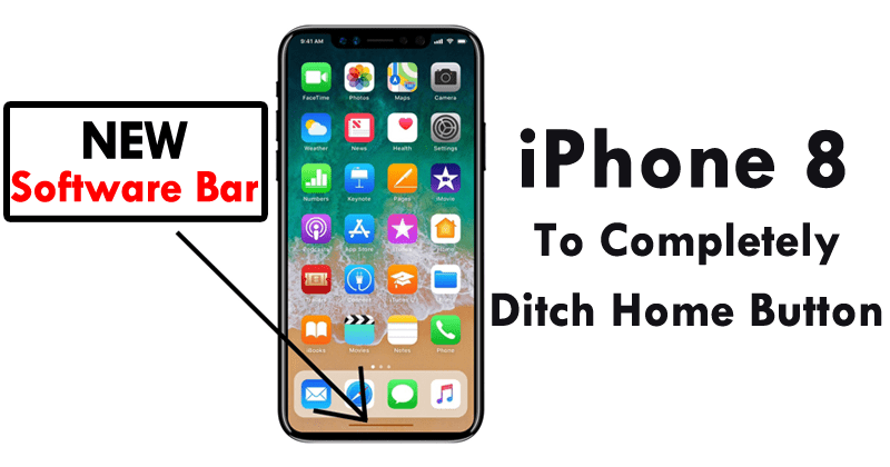 iPhone 8 To Completely Ditch Home Button In Favour Of 'Software Bar'