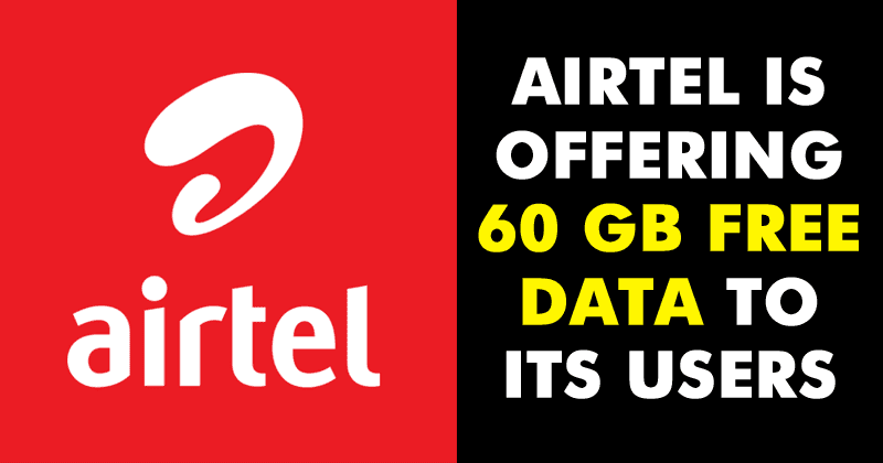 Airtel Is Offering 60 GB Free Data To Its Users