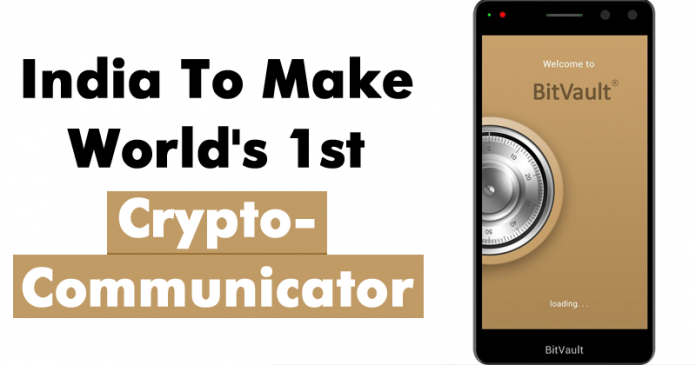 India Is About To Make World's 1st Crypto-Communicator