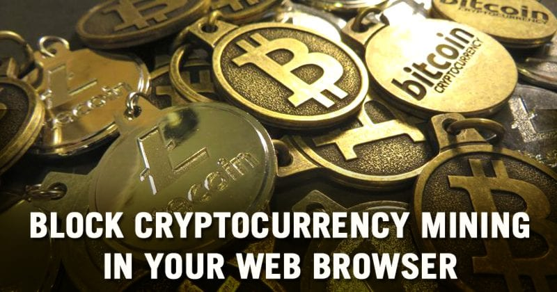 How To Block Cryptocurrency Mining In Your Web Browser