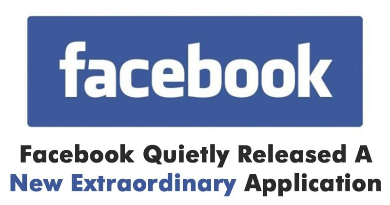 Facebook Quietly Released A New Extraordinary Application