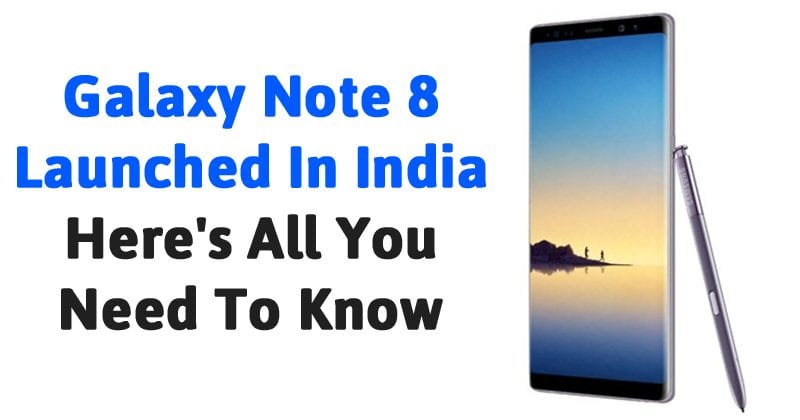 Samsung Launched Galaxy Note 8 In India: Here's All You Need To Know