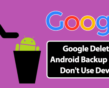 Google Deletes Android Backup If You Don't Use Device For 2 Months