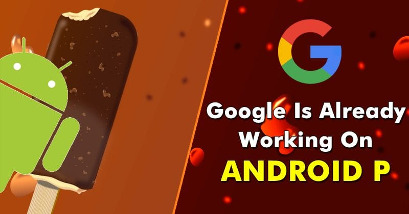 Google Has Already Started Working On Android P (Android 9.0)
