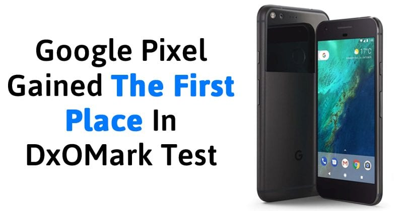 Google Pixel Gained The First Place In DxOMark Test