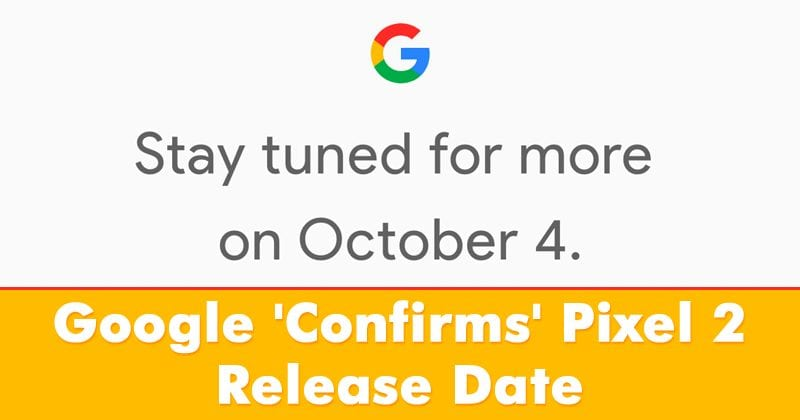 It's Official: Google To Release Pixel 2 & XL 2 On October 4