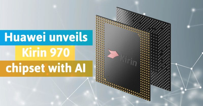 Huawei Launches Kirin 970 Chipset With On-Device AI Capabilities