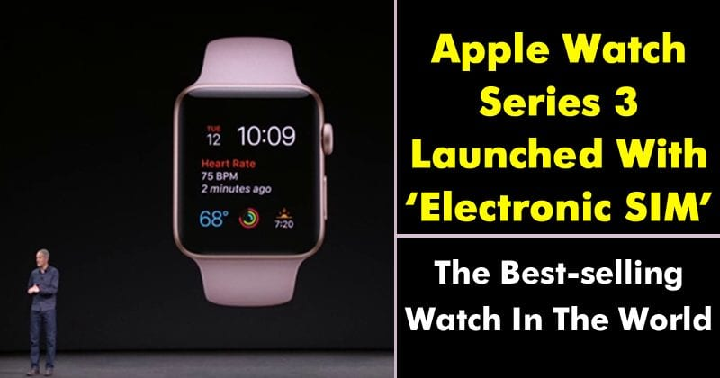 Meet The All New Apple Watch Series 3, Launched With 'Electronic SIM'