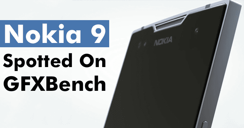 Nokia 9 Spotted On GFXBench With Dual Rear Camera, Android Oreo