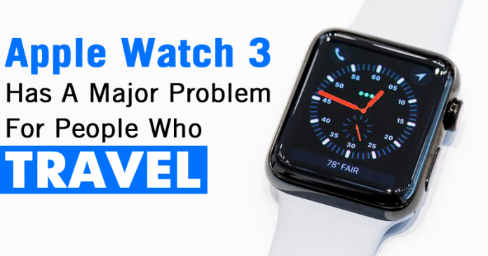 OMG! Apple Watch 3 Has A Major Problem For People Who Travel