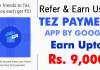 How To Earn Money From Tez Payments App: Refer & Earn Rs. 9000