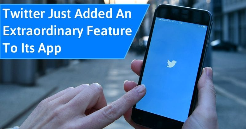 Twitter Just Added An Extraordinary New Feature To Its App