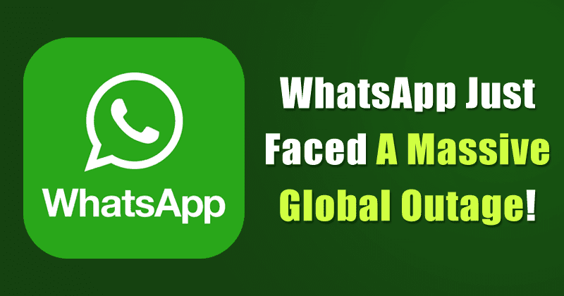 WhatsApp Faces Global Outage For A Few Hours!