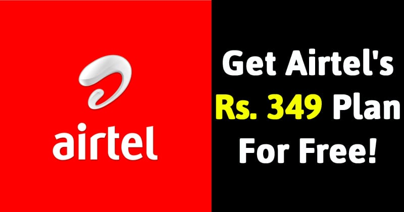 Here's How To Get Airtel's Rs 349 Plan For Free!