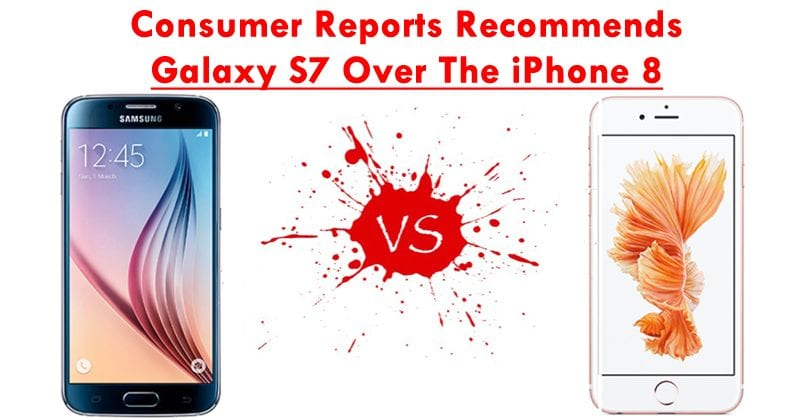 Consumer Reports Recommends Samsung Galaxy S7 Over The Apple iPhone 8