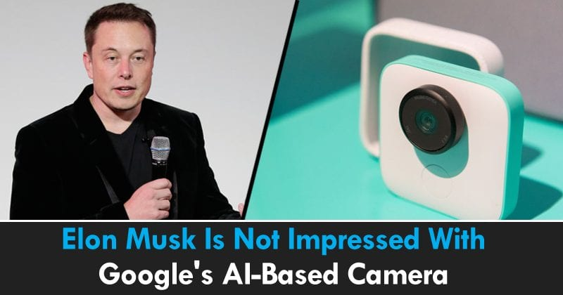 Elon Musk Is Not Impressed With Google's AI-Based 'Google Clips' Camera
