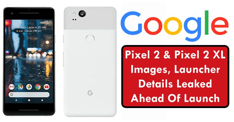 Google Pixel 2, Pixel 2 XL Images, Launcher Details Leaked Ahead Of Launch