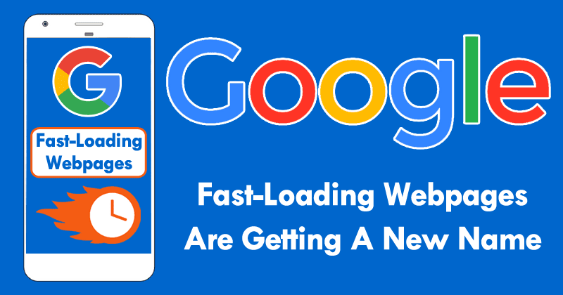Google's Fast-Loading Webpages Are Getting A New Name