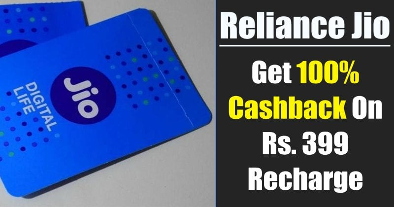 Reliance Jio Is Giving 100% Cashback On Rs. 399 Recharge