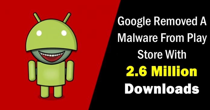 Google Just Removed A Malware From Play Store With 2.6 Million Downloads