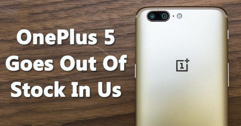 OnePlus 5 Goes Out Of Stock In Us: New OnePlus 6 On The Way?
