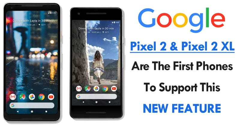Pixel 2 & Pixel 2 XL Are The First Smartphones To Support This New Feature