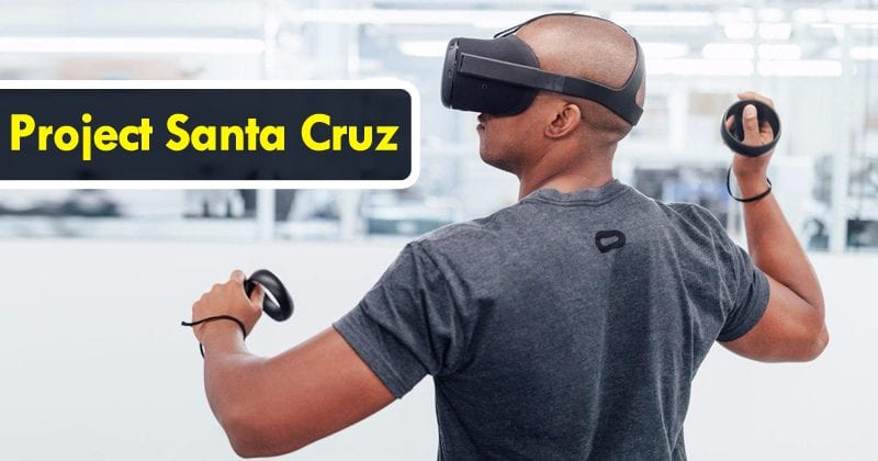 Project Santa Cruz: Everything You Need To Know About The Oculus Wireless VR headset