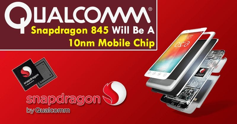 Qualcomm's Snapdragon 845 Will Be A 10nm Mobile Chip