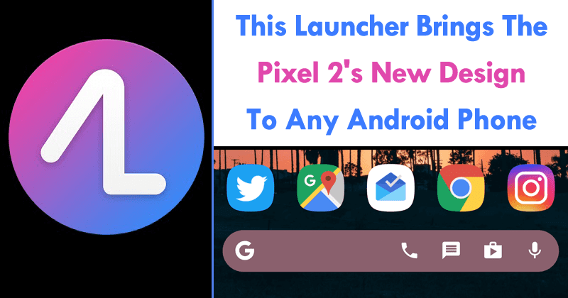 This Launcher Brings The Pixel 2's New Design To Any Android Phone