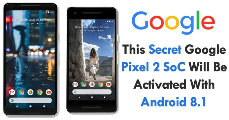 This Secret Google Pixel 2 SoC Will Be Activated With Android 8.1