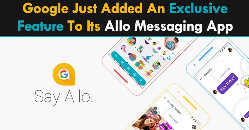 Google Just Added An Exclusive Feature To Its Allo Messaging App