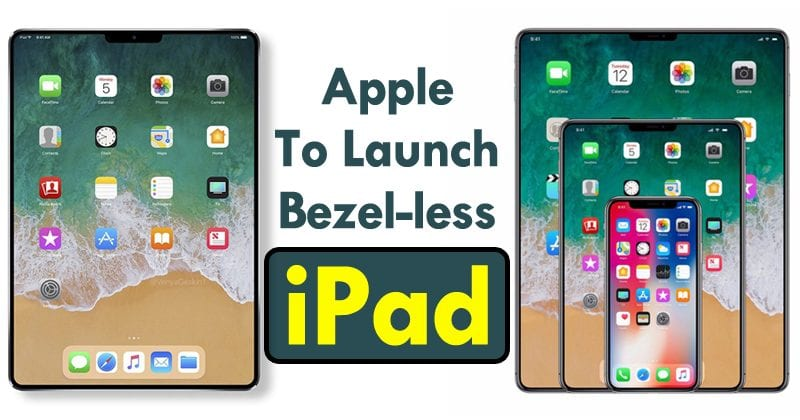 Apple To Launch Bezel-less iPad With No Home Button, iPhone X Like FaceID