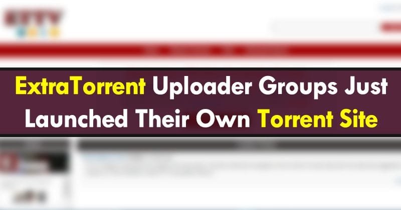 ExtraTorrent Uploader Groups Just Launched Their Own Torrent Site