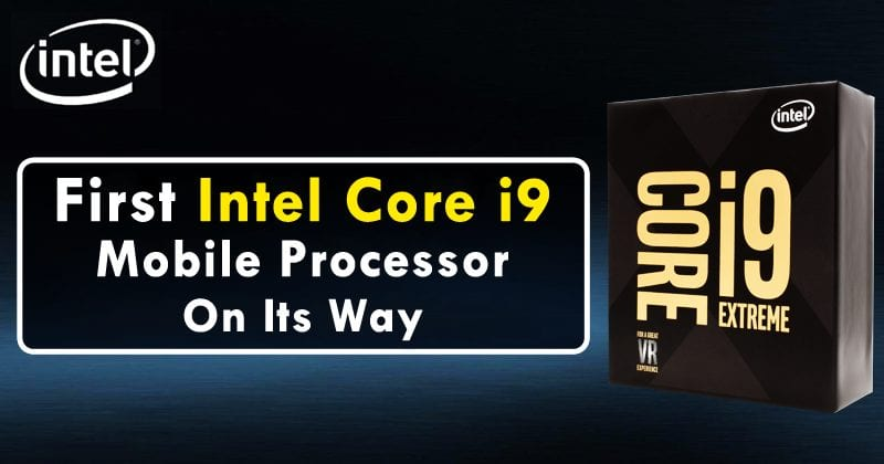 GOOD NEWS! First Intel Core i9 Mobile Processor On Its Way