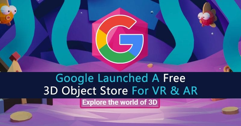 Google Just Launched A Free 3D Object Store For VR & AR