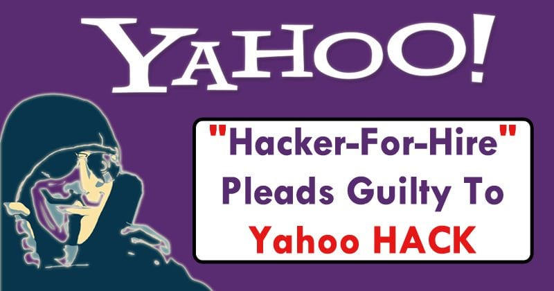'Hacker-For-Hire' Pleads Guilty To Yahoo HACK