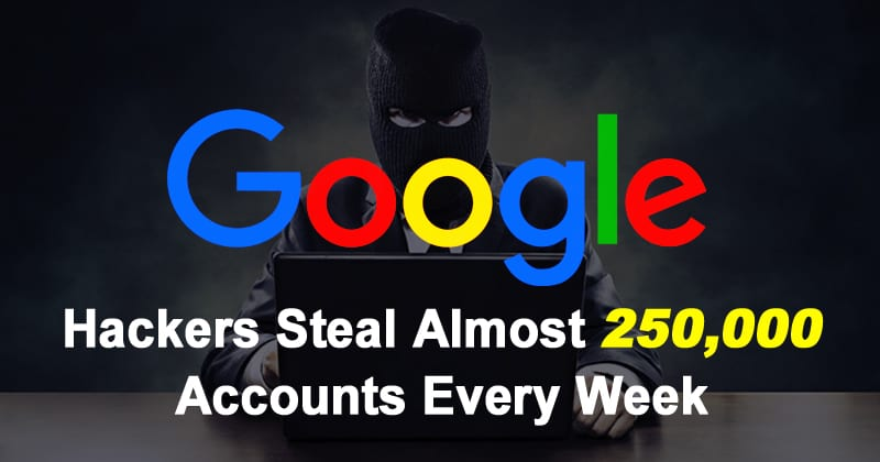 Google: Hackers Steal Almost 250,000 Accounts Every Week