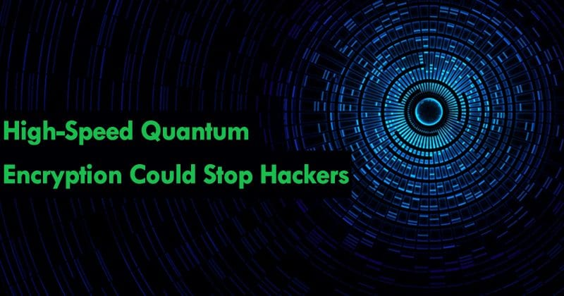 High-Speed Quantum Encryption Could Stop Hackers