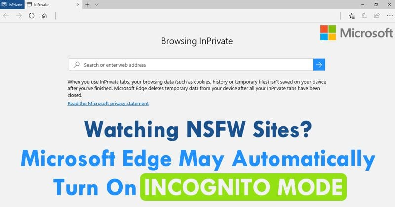 Watching NSFW Sites? Microsoft Edge May Automatically Turn On Incognito Mode