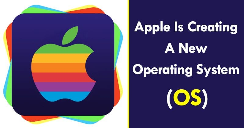 OMG! Apple Is Creating A New Operating System