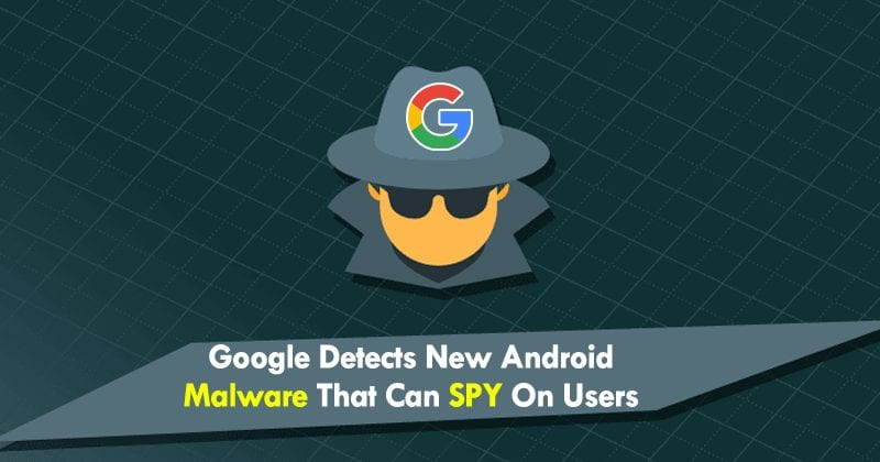OMG! Google Detects New Android Malware That Can Spy On Users