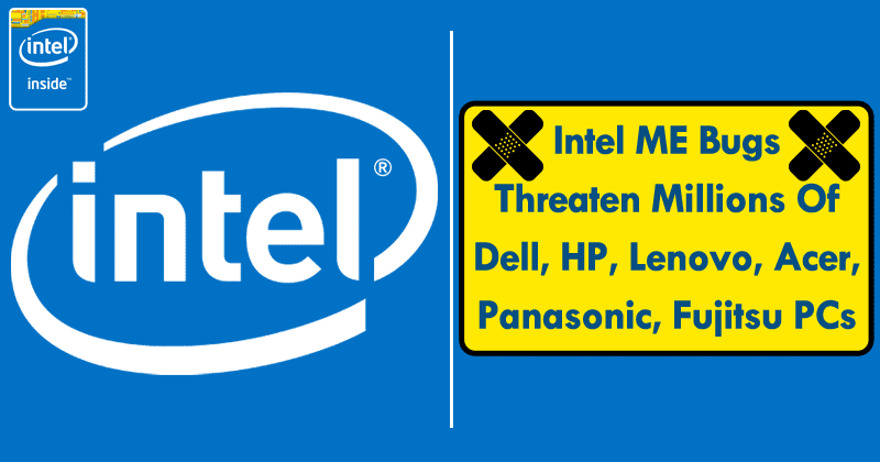 OMG! Intel ME Bugs Threaten Millions Of Dell, HP, Lenovo, Acer, Panasonic, Fujitsu PCs