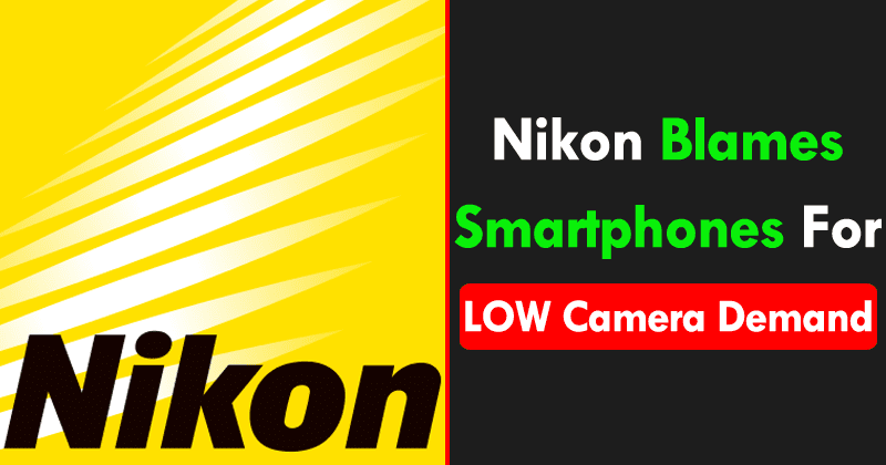OMG! Nikon Blames Smartphones For LOW Camera Demand