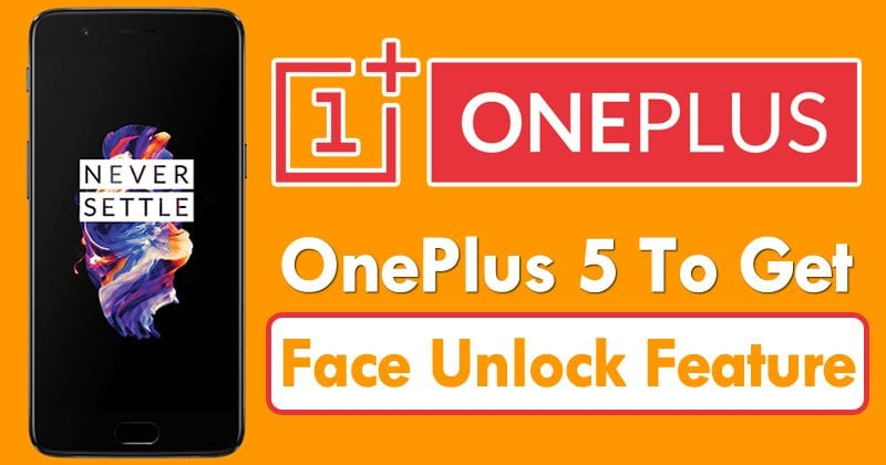OnePlus 5 To Get OnePlus 5T-Like Face Unlock Feature