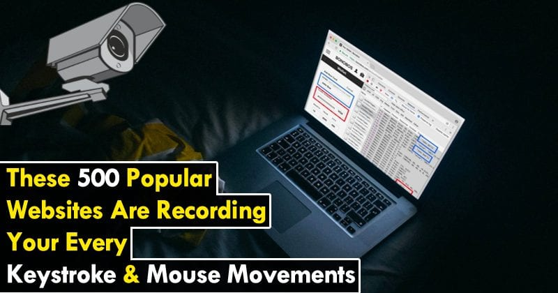 These 500 Popular Websites Are Recording Your Every Keystroke & Mouse Movements