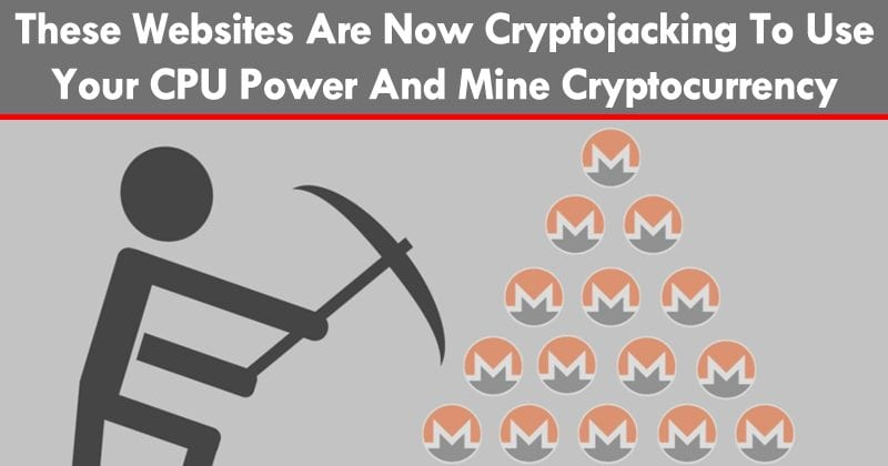 These Websites Are Now Cryptojacking To Use Your CPU Power And Mine Cryptocurrency