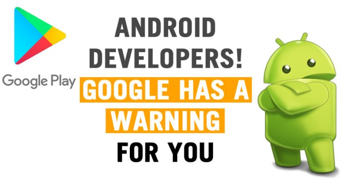 Beware Android Developers! Google Has A Warning For You