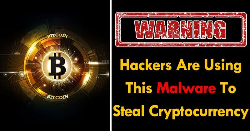 Warning! Hackers Are Using This Severe Malware To Steal Cryptocurrency